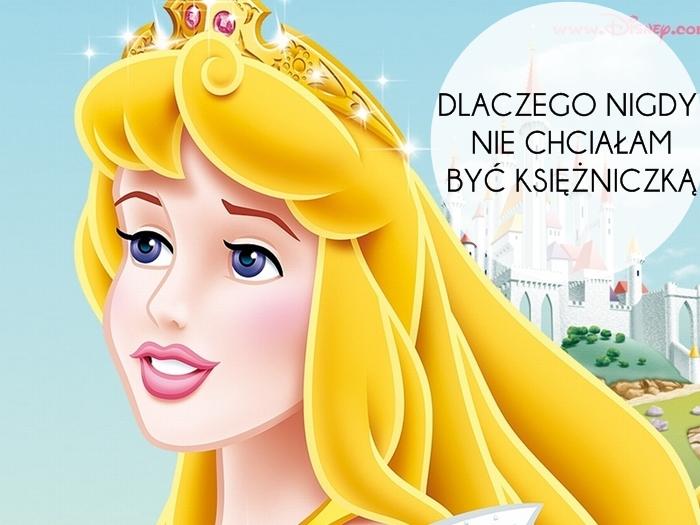 Dlaczego nie chciałam być księżniczką? Aniamaluje blog